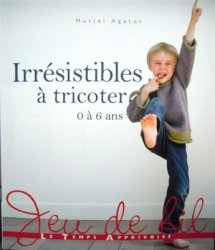 Irresistibles a tricoter: 0 a 6 ans