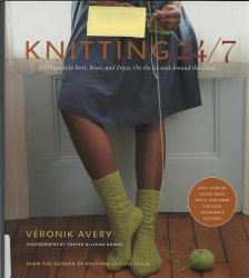 Knitting 24/7: 30 Projects to Knit, Wear, and Enjoy, On the Go and Around t ...