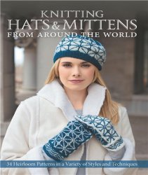Knitting Hats & Mittens from Around the World: 34 Heirloom Patterns in a Va ...