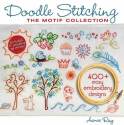 Doodle Stitching: The Motif Collection: 400 + Easy Embroidery Designs