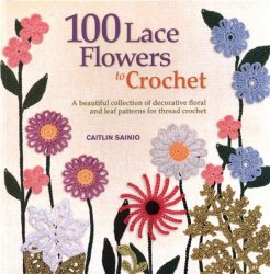 Caitlin Sainio - 100 Lace Flowers to Crochet