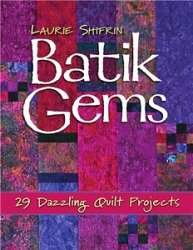Batik Gems: 29 Dazzling Quilt Projects