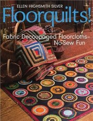 Floorquilts! Fabric Decoupaged Floorcloths-No-Sew Fun