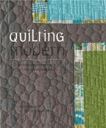 Quilting Modern: Techniques and Projects for Improvisational Quilts
