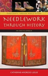 Needlework through History: An Encyclopedia (Handicrafts through World Hist ...