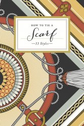 How to Tie a Scarf: 33 Styles