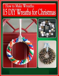 How to Make Wreaths 15 DIY Wreaths for Christmas