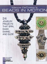 Beads in Motion: 24 Jewelry Projects that Spin, Sway, Swing, and Slide