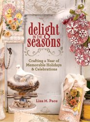 Delight in the Seasons: Crafting a Year of Memorable Holidays and Celebrati ...