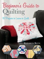 Beginner's Guide to Quilting  16 Projects to Learn to Quilt