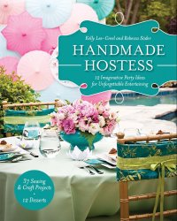 Handmade Hostess: 12 Imaginative Party Ideas for Unforgettable Entertaining ...