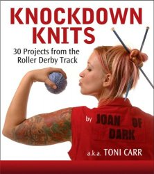 Knockdown Knits: 30 Projects from the Roller Derby Track