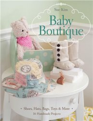 Baby Boutique: 16 Handmade Projects