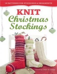 Knit Christmas Stockings, 2nd Edition: 19 Patterns for Stockings & Ornament ...