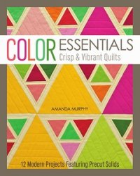 Color Essentials - Crisp & Vibrant Quilts