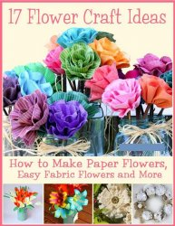 17 Flower Craft Ideas How to Make Paper Flowers Easy Fabric Flowers and Mor ...