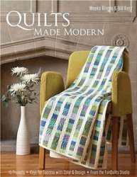Quilts Made Modern: 10 Projects, Keys for Success with Color & Design, From ...