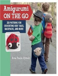 Amigurumi On the Go: 30 Patterns for Crocheting Kids' Bags, Backpacks, and ...
