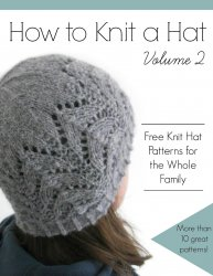 How to Knit a Hat Volume 2.  Free Knit Hat Patterns for the Whole Family