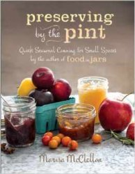 Preserving by the Pint: Quick Seasonal Canning for Small Spaces from the au ...
