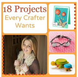 18 Projects Every Crafter Wants