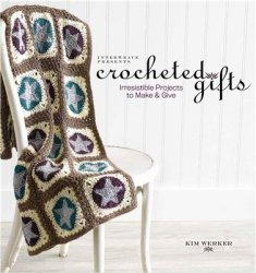 Interweave Presents Crocheted Gifts: Irresistilbe Projects to Make and Give