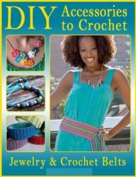 DIY Accessories to Crochet DIY Jewelry and Crochet Belts