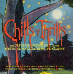 Chills and Thrills: The Ultimate Anthology of the Mystical, Magical, Eerie  ...