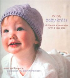 Easy Baby Knits: Clothes & Accessories for 0-3 Year-olds