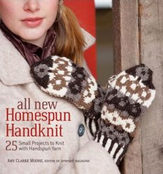 All New Homespun Handknit: 25 Small Projects to Knit with Handspun Yarn.