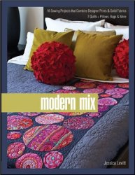 Modern Mix: 16 Sewing Projects That Combine Designer Prints & Solid Fabrics