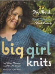 Big Girl Knits: 25 Big, Bold Projects Shaped for Real Women with Real Curve ...