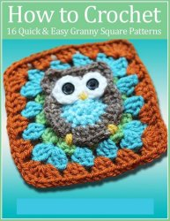 How to Crochet Granny Squares 16 Quick and Easy Granny Square Patterns 2014