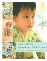 Amy Butler's Little Stitches For Little Ones: 20 Keepsake Sewing Projects for Baby and Mom