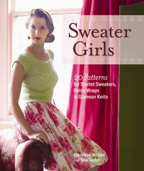 Sweater Girls: 20 Patterns for Starlet Sweaters, Retro Wraps, and Glamour K ...