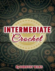 Crocheting: Intermediate Crochet