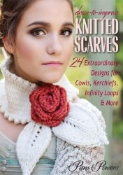 Dress-to-Impress Knitted Scarves: 24 Extraordinary Designs for Cowls, Kerch ...