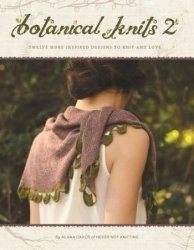 Botanical Knits 2:Twelve More Inspired Designs to Knit and Love