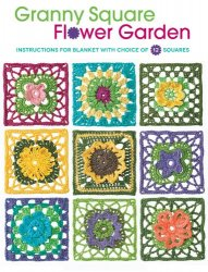 Granny Square Flower Garden: Instructions for Blanket with Choice of 12 Squ ...