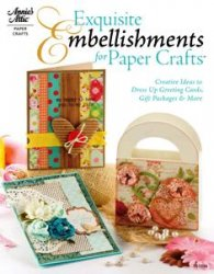 Exquisite Embellishments for Paper Crafts: Creative Ideas to Dress Up Greet ...