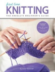 First Time Knitting: The Absolute Beginner's Guide