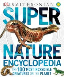 Super nature encyclopedia : the 100 most incredible creatures on the planet