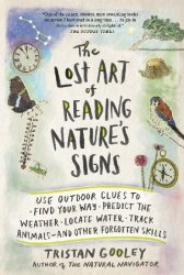 The Lost Art of Reading Nature's Signs: Use Outdoor Clues to Find Your Way, Predict the Weather, Locate Water,Track Animals and Other Forgotten Skills