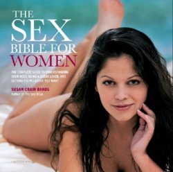 Sex Bible for Women: The Complete Guide to Understanding Your Body, Being a ...