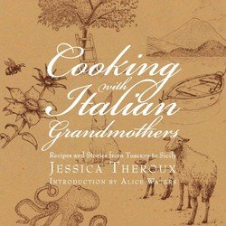 Cooking with Italian Grandmothers: Recipes and Stories from Tuscany to Sici ...