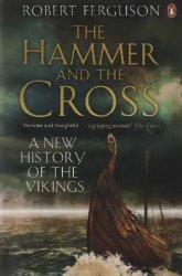 The Hammer and the Cross, A New History of the Vikings