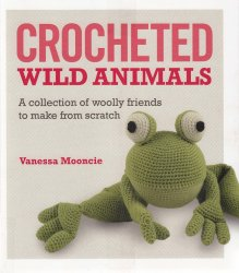 Mooncie Vanessa - Crocheted Wild Animals: A collection of woolly friends to ...