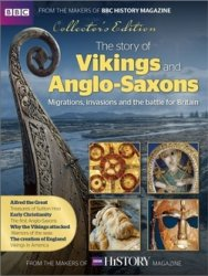 BBC History Magazine: The Story of Vikings and Anglo-Saxons