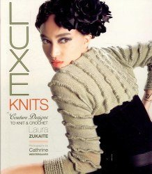 Luxe Knits: Couture Designs to Knit & Crochet