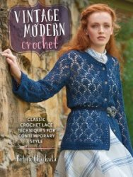 Vintage Modern Crochet: Classic Crochet Lace Techniques for Contemporary St ...